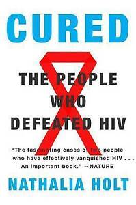 Cured: The People Who Defeated HIV by Holt, Nathalia -Paperback