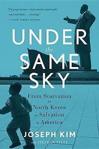 Under the Same Sky: From Starvation in North Korea to Salvation i by Kim, Joseph