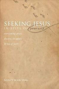 NEW Seeking Jesus in Spite of Yourself by Nancy Marcinik