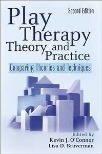 Play Therapy Theory and Practice: Comparing Theories and Techniques by Braverman