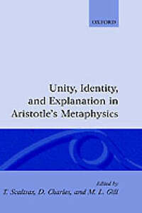NEW Unity, Identity and Explanation in Aristotle's Metaphysics