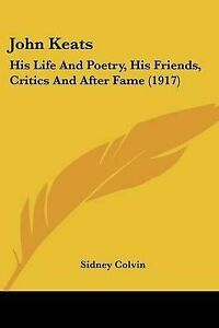 NEW John Keats: His Life And Poetry, His Friends, Critics And After Fame (1917)