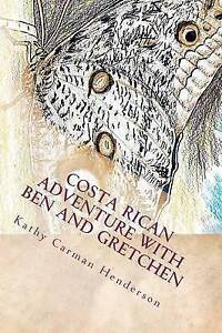 Costa Rican Adventure with Ben and Gretchen Carman Henderson, Kathy -Paperback