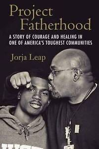 Project Fatherhood Story Courage Healing in One America's Toughest Communities b