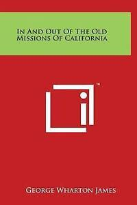 In and Out of the Old Missions of California -Hcover