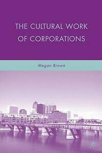 The-Cultural-Work-of-Corporations-by-Brown-M-Hcover