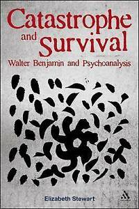 Catastrophe and Survival: Walter Benjamin and Psychoanalysis, Elizabeth Stewart,