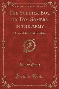 The Soldier Boy, or Tom Somers in the Army: A Story of the Great Rebellion (Clas