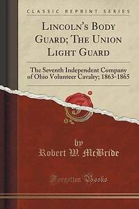 Lincoln's Body Guard Union Light Guard Seventh Independent Company Ohio Voluntee