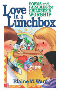 Love in Lunch Box Poems Parables for Children's Worship by Ward Elaine M