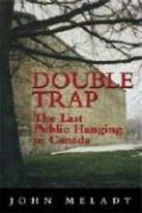 The Double Trap: The Last Public Hanging in Canada by John Melady (Paperback,...