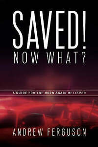 Saved! Now What? by Ferguson, Andrew -Paperback