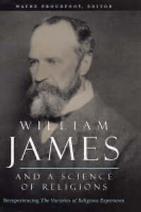 William James and a Science of Religions – Reexperiencing The Varieties of