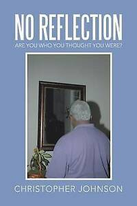 No Reflection: Are You Who You Thought You Were? by Johnson, Chri 9781524507176
