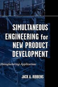 Simultaneous Engineering for New Product Development, Jack Ribbens