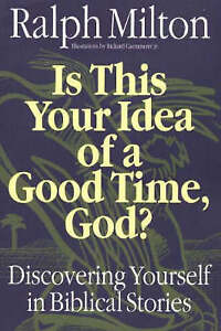 Is This Your Idea of a Good Time, God?: Discovering Yourself in Biblical...