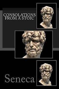Consolations from a Stoic: de Consolatione Ad Marciam, de Consola by Seneca