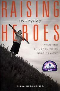 Raising-Everyday-Heroes-Parenting-Children-To-Be-Self-Reliant-Medhus-Elisa-Pa