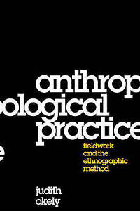 Anthropological Practice: Fieldwork and the Ethnographic Method, New, Okely, Jud