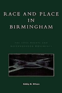 Race-and-Place-in-Birmingham-The-Civil-Rights-and-Neighborhood-Movements-by