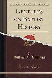 Lectures-on-Baptist-History-Classic-Reprint-by-Williams-William-R-Paperback