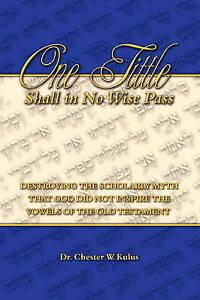 ONE TITTLE SHALL IN NO WISE PASS: Destroying the Scholarly Myth that God Did Not