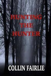 NEW Hunting the Hunter (Volume 1) by Collin Fairlie