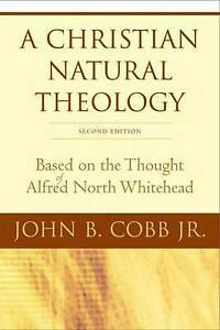 A Christian Natural Theology: Based on the Thought of Alfred North Whitehead...