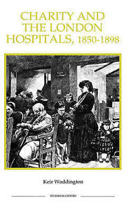 Charity and the London Hospitals, 1850-1898 (Royal Historical Society Studies in