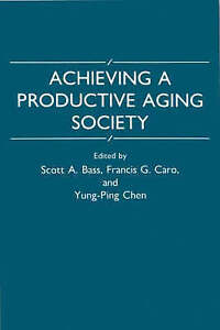NEW Achieving a Productive Aging Society by Scott A Bass