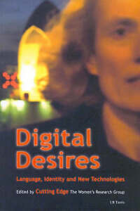 Digital Desires: Language, Identity and New Technologies, Cutting Edge Women's R