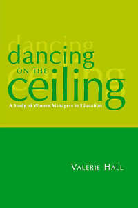 Dancing on the Ceiling: A Study of Women Managers in Education (1-Off-ExLibrary
