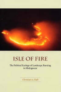 Isle of Fire: The Political Ecology of Landscape Burning in Madagascar-ExLibrary