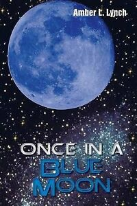NEW Once in a Blue Moon by Amber L. Lynch