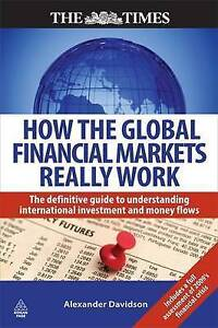 How the Global Financial Markets Really Work: The Definitive Guide to...