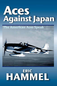 NEW Aces Against Japan: The American Aces Speak by Eric Hammel