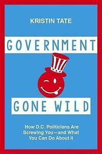 Government Gone Wild: How D.C. Politicians Are Screwing You -- and What You Can