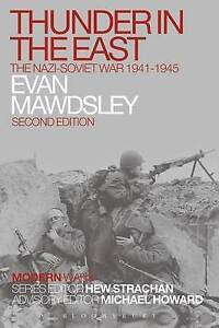 Thunder in the East: The Nazi-Soviet War 1941-1945 by Evan Mawdsley...
