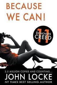 NEW Because We Can! (a Donovan Creed Novel) (Volume 11) by John Locke