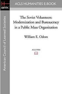 The Soviet Volunteers: Modernization and Bureaucracy in a Public Mass Organizati