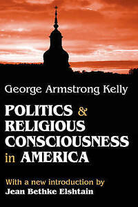 NEW Politics and Religious Consciousness in America by George Armstrong Kelly