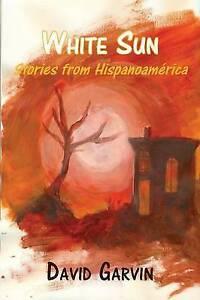 White Sun: Stories from Hispanoamerica by Garvin, David -Paperback