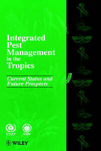 Integrated Pest Management in the Tropics : Current Status and Future Prospects