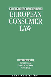 A Casebook on European Consumer Law by Professor Reiner Schulze, Jackie...