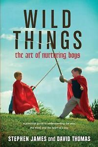 Wild-Things-The-Art-of-Nurturing-Boys-by-James-Stephen-Thomas-David