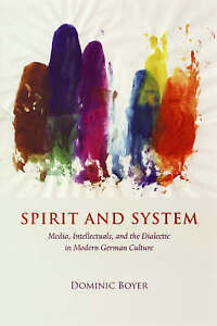 Spirit and System – Media, Intellectuals, and the Dialectic in Modern Germ