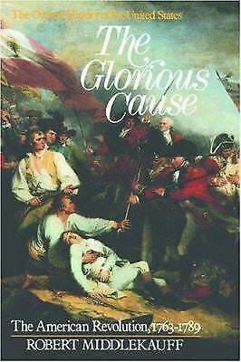 The Glorious Cause   The American Revolution  1763 1789 By Robert Middlekauff