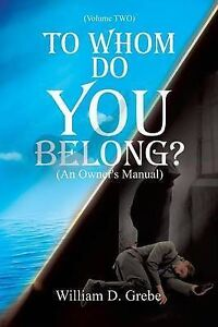 To-Whom-Do-You-Belong-by-Grebe-William-D-Paperback