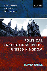 political institutions uk For a state traditionally characterised by the stability and continuity of its political institutions, the united kingdom has undergone a remarkable period of rapid.