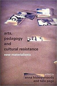 Arts Pedagogy and Cultural Resistance New Materialisms